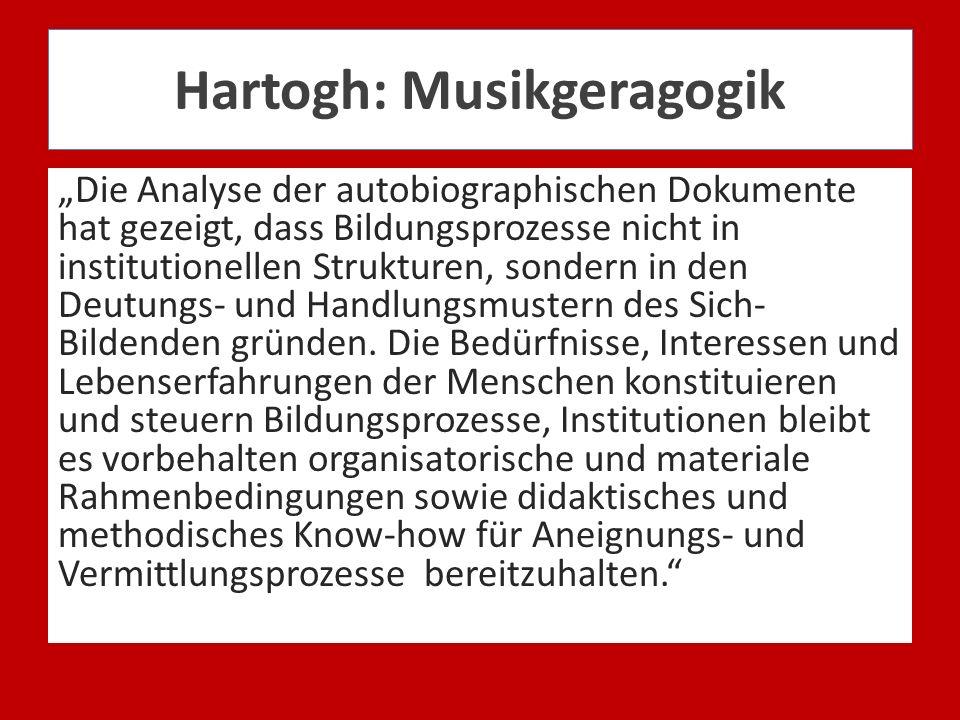 Hartogh: Musikgeragogik Die Analyse der autobiographischen Dokumente hat gezeigt, dass Bildungsprozesse nicht in institutionellen Strukturen, sondern