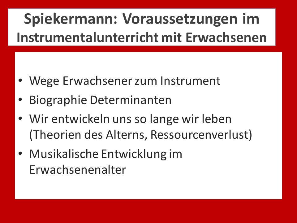 Spiekermann: Voraussetzungen im Instrumentalunterricht mit Erwachsenen Wege Erwachsener zum Instrument Biographie Determinanten Wir entwickeln uns so