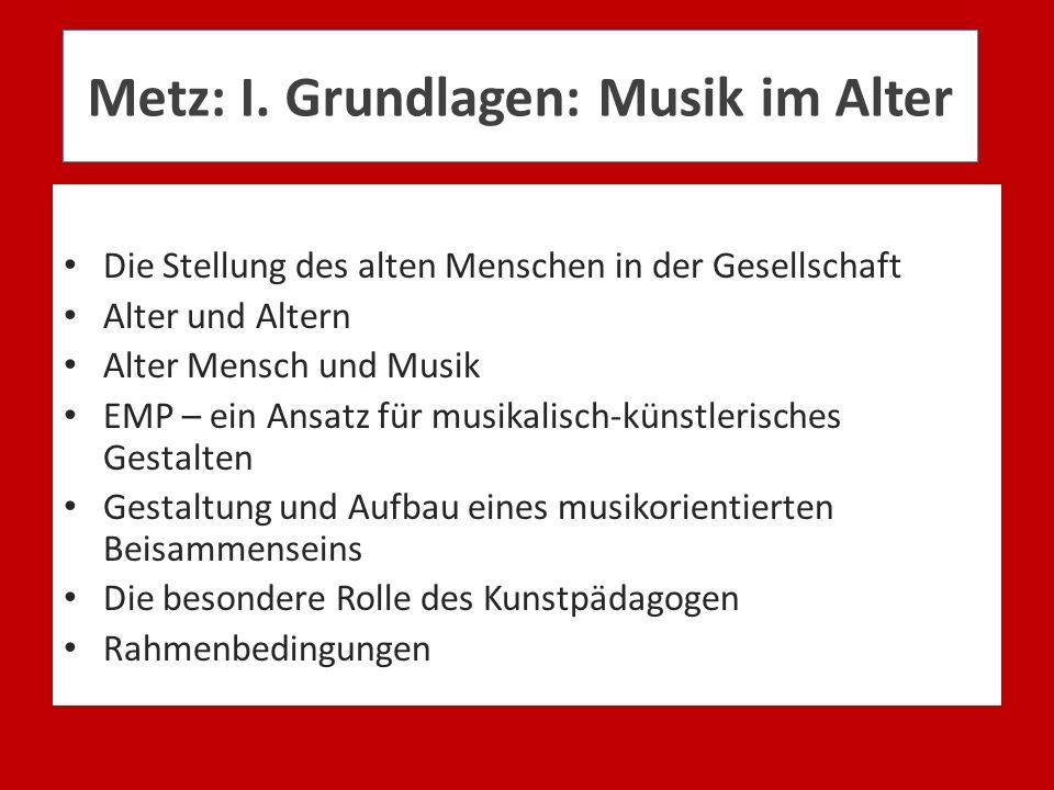 Metz: I. Grundlagen: Musik im Alter Die Stellung des alten Menschen in der Gesellschaft Alter und Altern Alter Mensch und Musik EMP – ein Ansatz für m