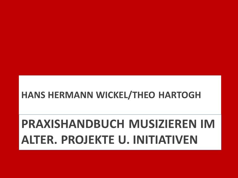 PRAXISHANDBUCH MUSIZIEREN IM ALTER. PROJEKTE U. INITIATIVEN HANS HERMANN WICKEL/THEO HARTOGH