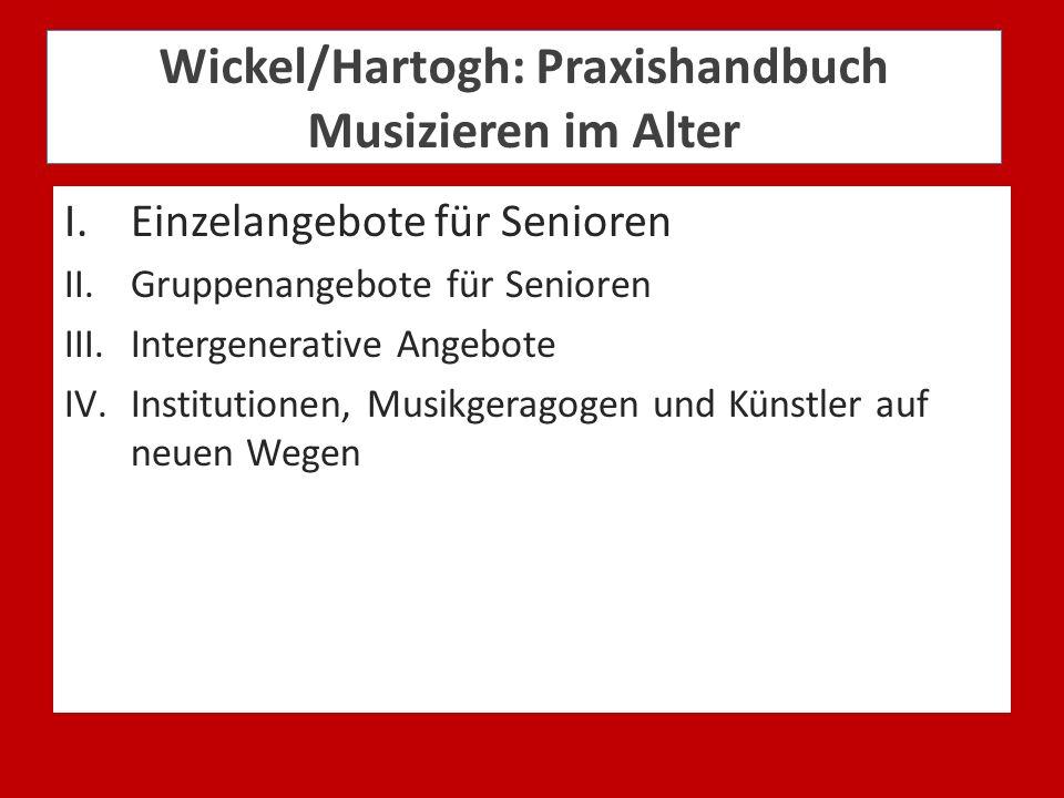 Wickel/Hartogh: Praxishandbuch Musizieren im Alter I.Einzelangebote für Senioren II.Gruppenangebote für Senioren III.Intergenerative Angebote IV.Insti