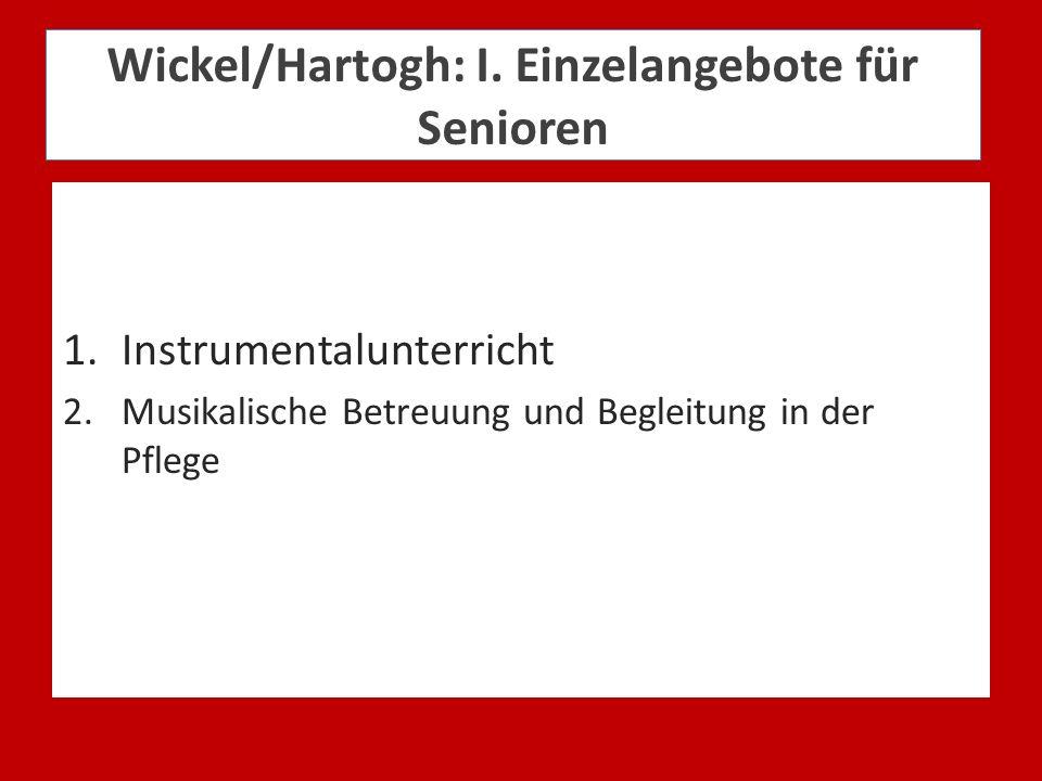 Wickel/Hartogh: I. Einzelangebote für Senioren 1.Instrumentalunterricht 2.Musikalische Betreuung und Begleitung in der Pflege
