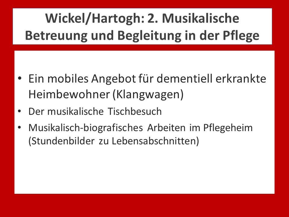 Wickel/Hartogh: 2. Musikalische Betreuung und Begleitung in der Pflege Ein mobiles Angebot für dementiell erkrankte Heimbewohner (Klangwagen) Der musi