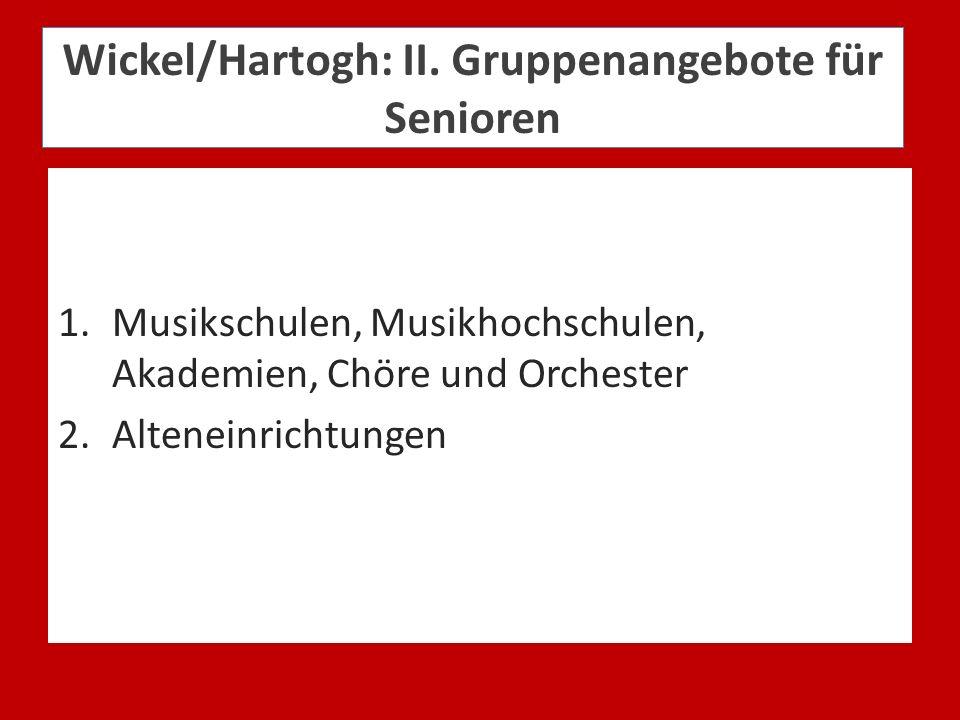 Wickel/Hartogh: II. Gruppenangebote für Senioren 1.Musikschulen, Musikhochschulen, Akademien, Chöre und Orchester 2.Alteneinrichtungen