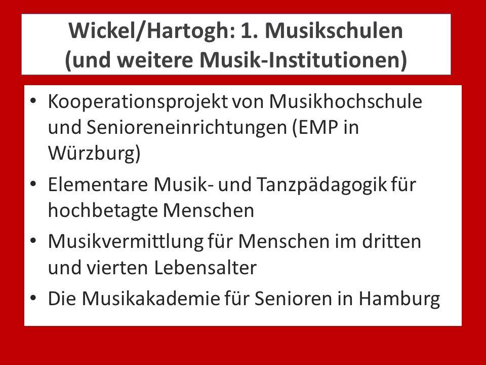 Wickel/Hartogh: 1. Musikschulen (und weitere Musik-Institutionen) Kooperationsprojekt von Musikhochschule und Senioreneinrichtungen (EMP in Würzburg)
