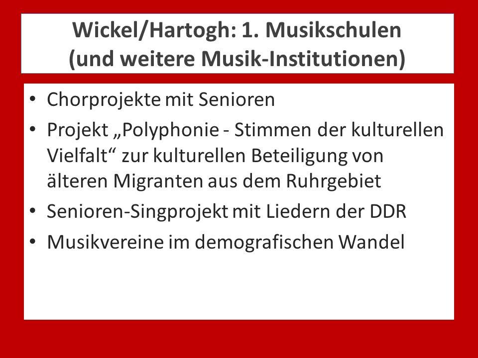 Wickel/Hartogh: 1. Musikschulen (und weitere Musik-Institutionen) Chorprojekte mit Senioren Projekt Polyphonie - Stimmen der kulturellen Vielfalt zur