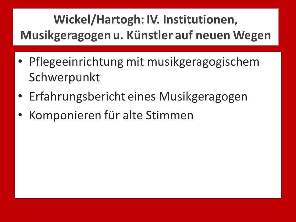 Wickel/Hartogh: IV. Institutionen, Musikgeragogen u. Künstler auf neuen Wegen Pflegeeinrichtung mit musikgeragogischem Schwerpunkt Erfahrungsbericht e