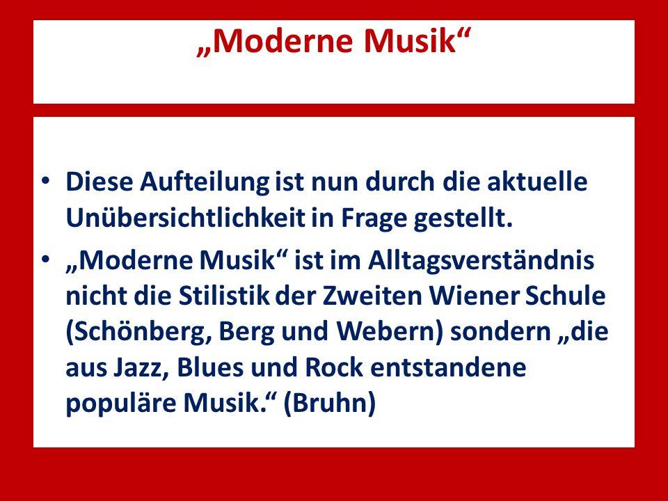 Moderne Musik Diese Aufteilung ist nun durch die aktuelle Unübersichtlichkeit in Frage gestellt. Moderne Musik ist im Alltagsverständnis nicht die Sti