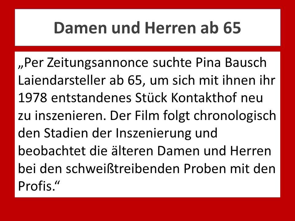 Damen und Herren ab 65 Per Zeitungsannonce suchte Pina Bausch Laiendarsteller ab 65, um sich mit ihnen ihr 1978 entstandenes Stück Kontakthof neu zu i