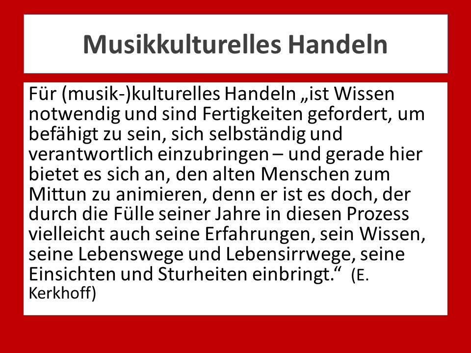 Musikkulturelles Handeln Für (musik-)kulturelles Handeln ist Wissen notwendig und sind Fertigkeiten gefordert, um befähigt zu sein, sich selbständig u