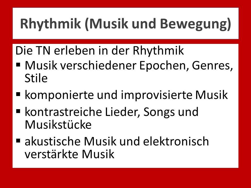 Rhythmik (Musik und Bewegung) Die TN erleben in der Rhythmik Musik verschiedener Epochen, Genres, Stile komponierte und improvisierte Musik kontrastre