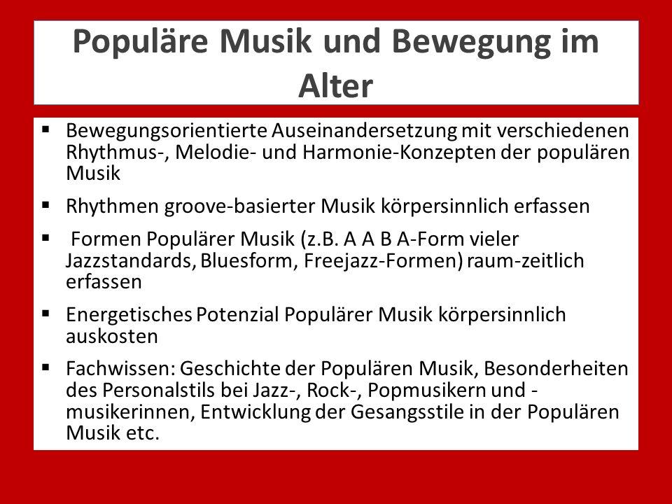 Populäre Musik und Bewegung im Alter Bewegungsorientierte Auseinandersetzung mit verschiedenen Rhythmus-, Melodie- und Harmonie-Konzepten der populäre