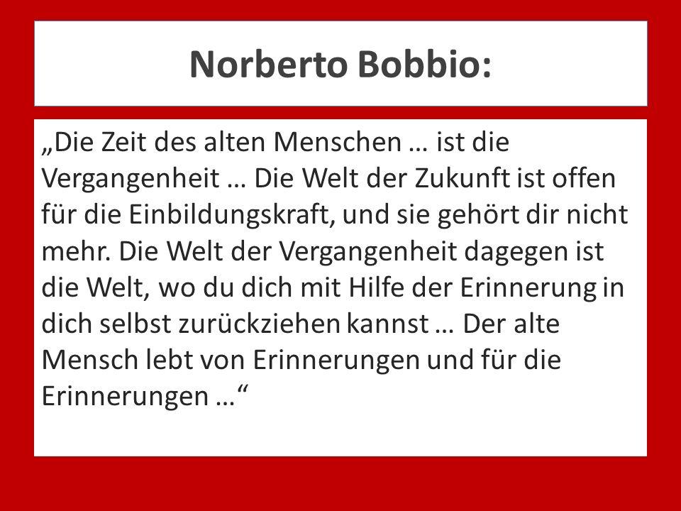 Norberto Bobbio: Die Zeit des alten Menschen … ist die Vergangenheit … Die Welt der Zukunft ist offen für die Einbildungskraft, und sie gehört dir nic