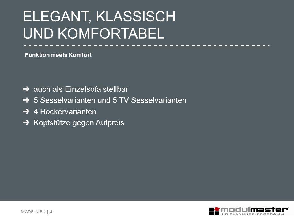 ELEGANT, KLASSISCH UND KOMFORTABEL Funktion meets Komfort auch als Einzelsofa stellbar 5 Sesselvarianten und 5 TV-Sesselvarianten 4 Hockervarianten Ko