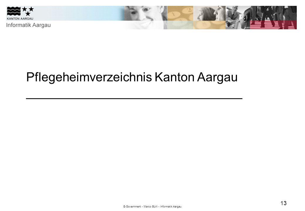 E-Government - Marco Bürli - Informatik Aargau 13 Pflegeheimverzeichnis Kanton Aargau _______________________________