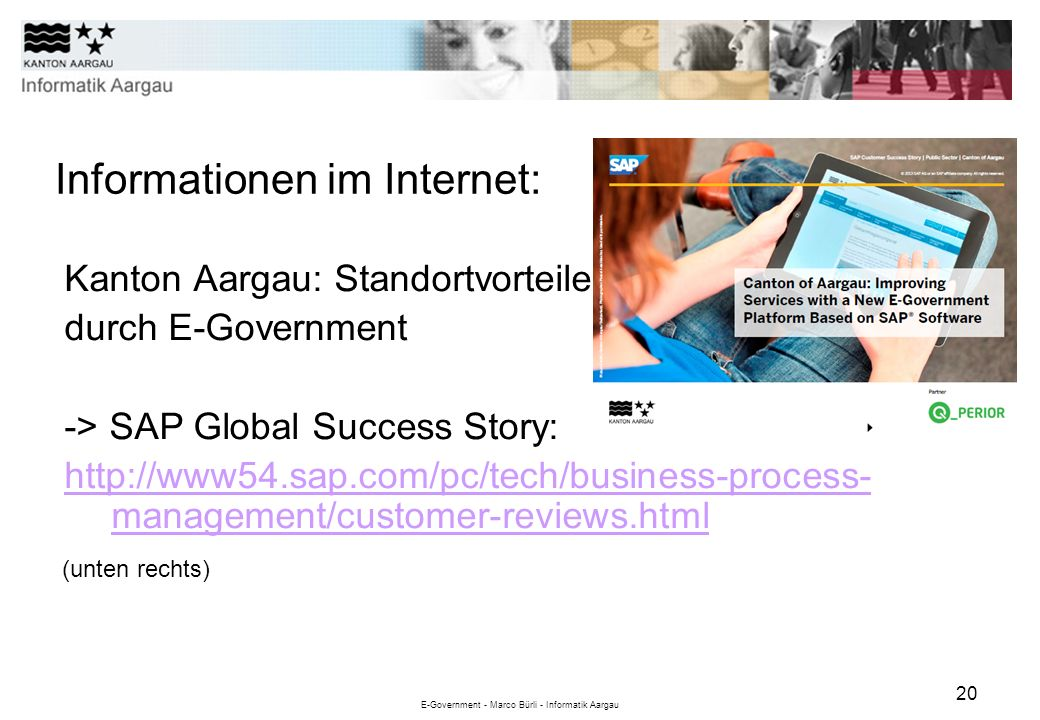 E-Government - Marco Bürli - Informatik Aargau 20 (unten rechts) Kanton Aargau: Standortvorteile durch E-Government -> SAP Global Success Story: http: