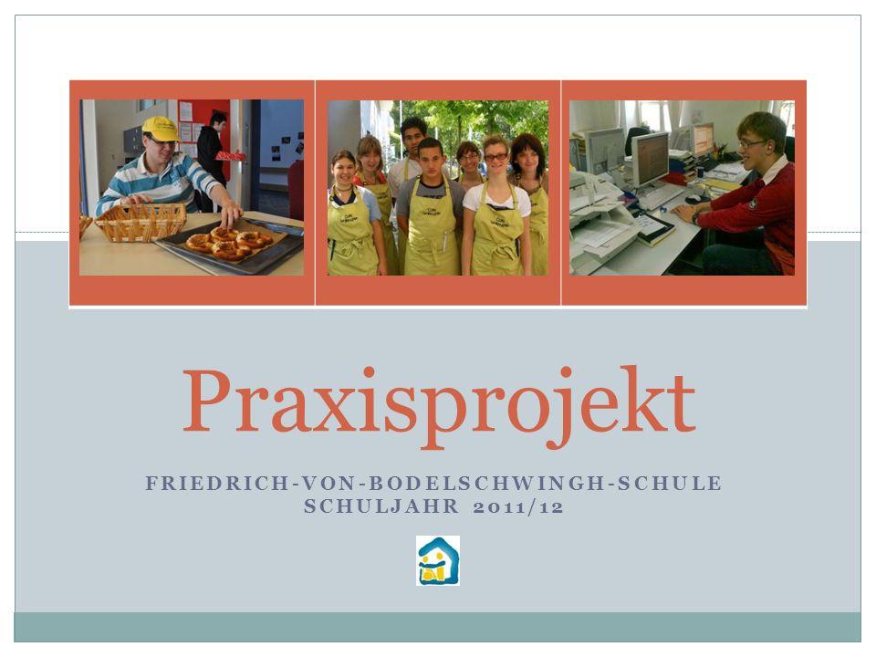 FRIEDRICH-VON-BODELSCHWINGH-SCHULE SCHULJAHR 2011/12 Praxisprojekt