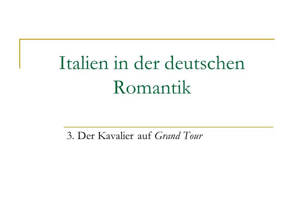 Italien in der deutschen Romantik 3. Der Kavalier auf Grand Tour