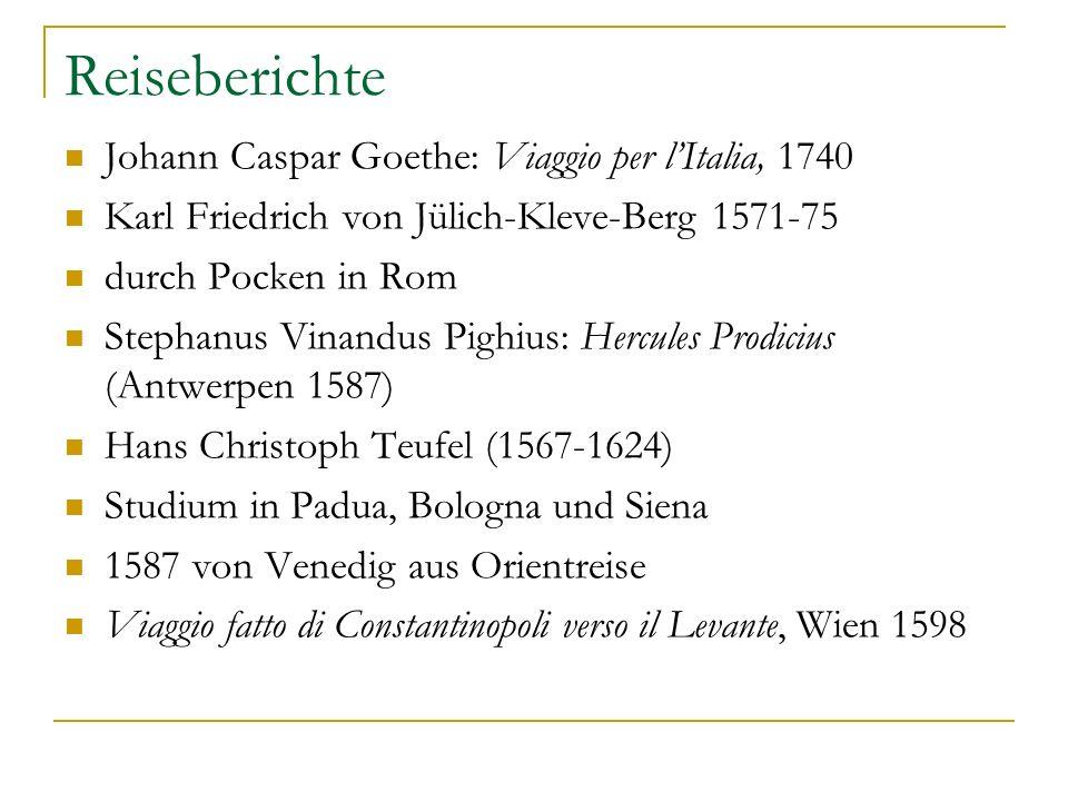 Reiseberichte Johann Caspar Goethe: Viaggio per lItalia, 1740 Karl Friedrich von Jülich-Kleve-Berg 1571-75 durch Pocken in Rom Stephanus Vinandus Pigh