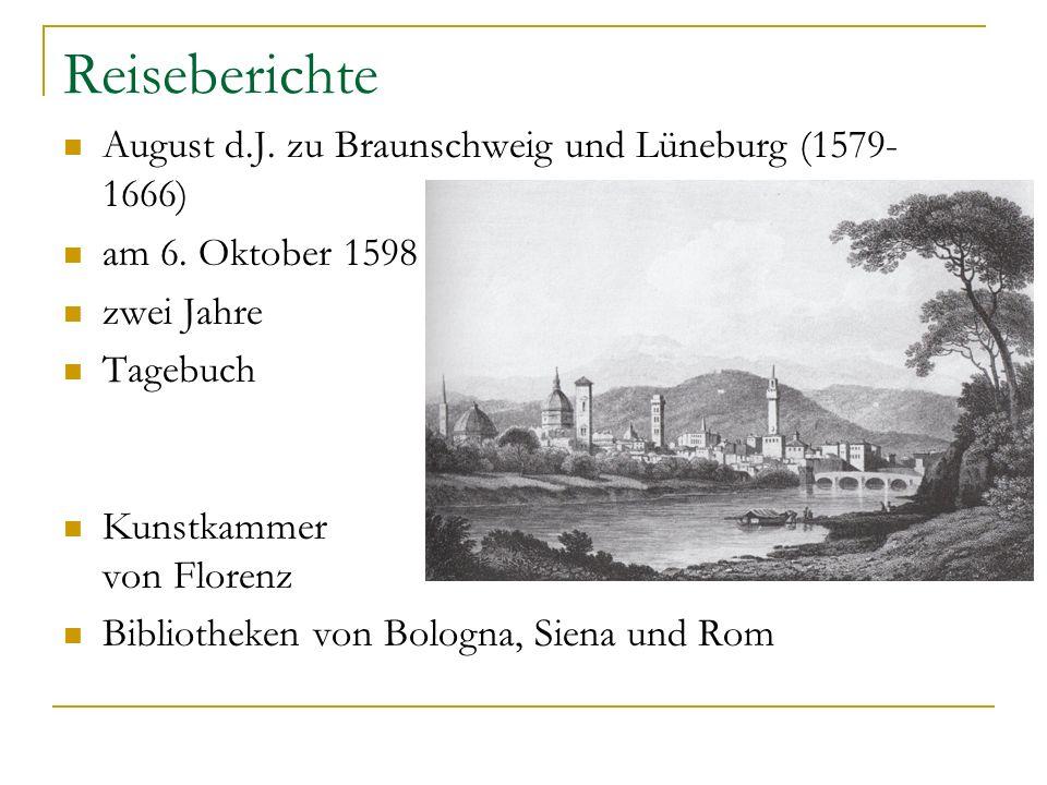 Reiseberichte August d.J. zu Braunschweig und Lüneburg (1579- 1666) am 6. Oktober 1598 zwei Jahre Tagebuch Kunstkammer von Florenz Bibliotheken von Bo