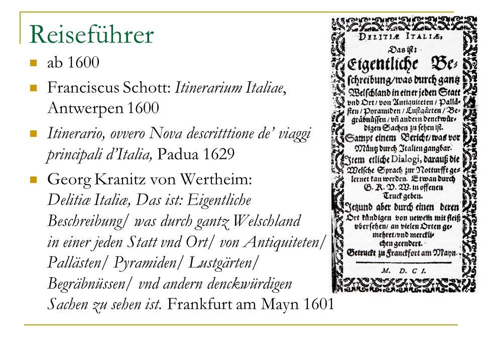 Reiseführer ab 1600 Franciscus Schott: Itinerarium Italiae, Antwerpen 1600 Itinerario, ovvero Nova descritttione de viaggi principali dItalia, Padua 1