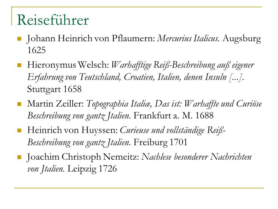 Reiseführer Johann Heinrich von Pflaumern: Mercurius Italicus. Augsburg 1625 Hieronymus Welsch: Warhafftige Reiß-Beschreibung auß eigener Erfahrung vo