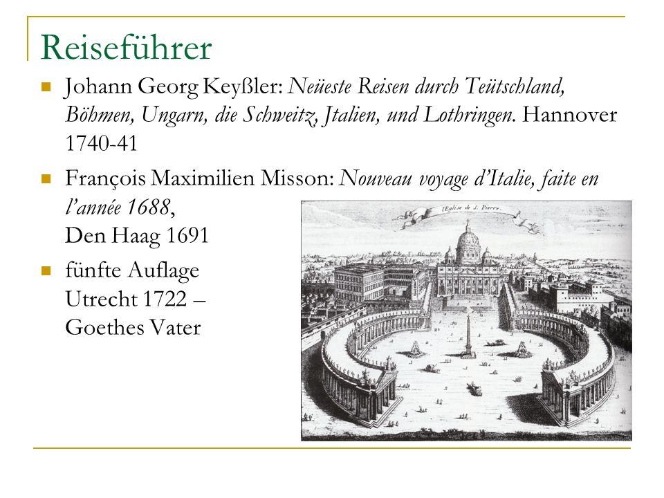 Reiseführer Johann Georg Keyßler: Neüeste Reisen durch Teütschland, Böhmen, Ungarn, die Schweitz, Jtalien, und Lothringen. Hannover 1740-41 François M