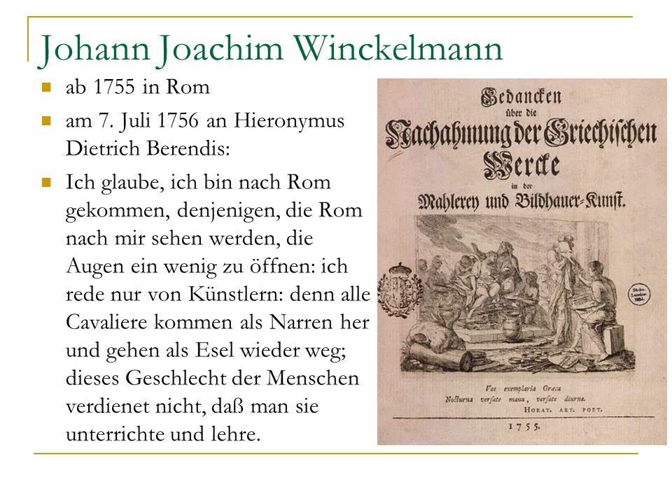 Johann Joachim Winckelmann ab 1755 in Rom am 7. Juli 1756 an Hieronymus Dietrich Berendis: Ich glaube, ich bin nach Rom gekommen, denjenigen, die Rom