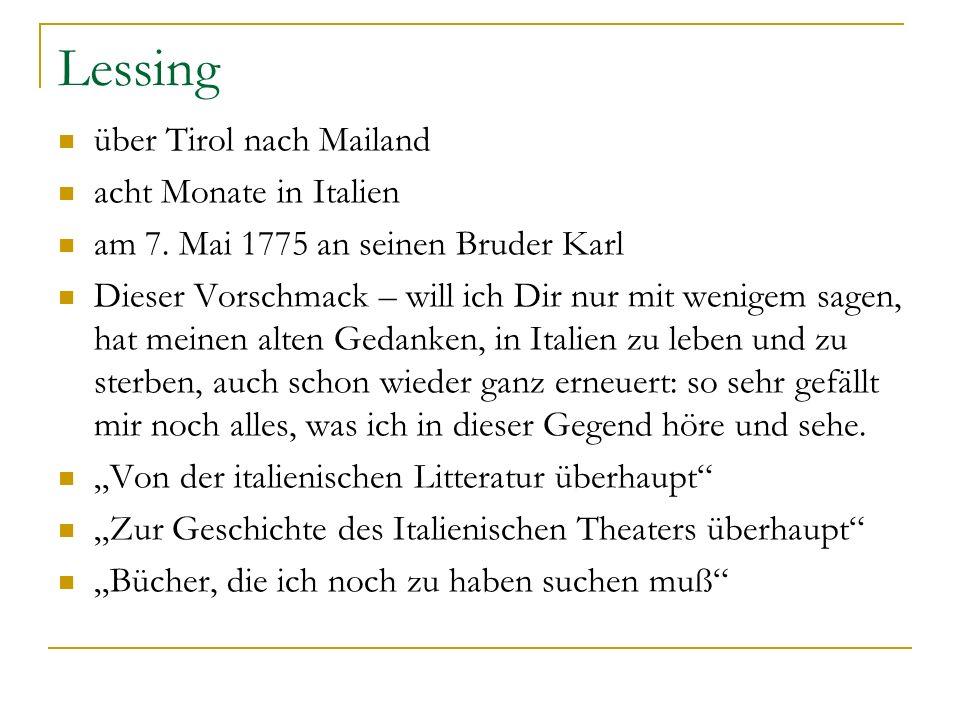 Lessing über Tirol nach Mailand acht Monate in Italien am 7. Mai 1775 an seinen Bruder Karl Dieser Vorschmack – will ich Dir nur mit wenigem sagen, ha