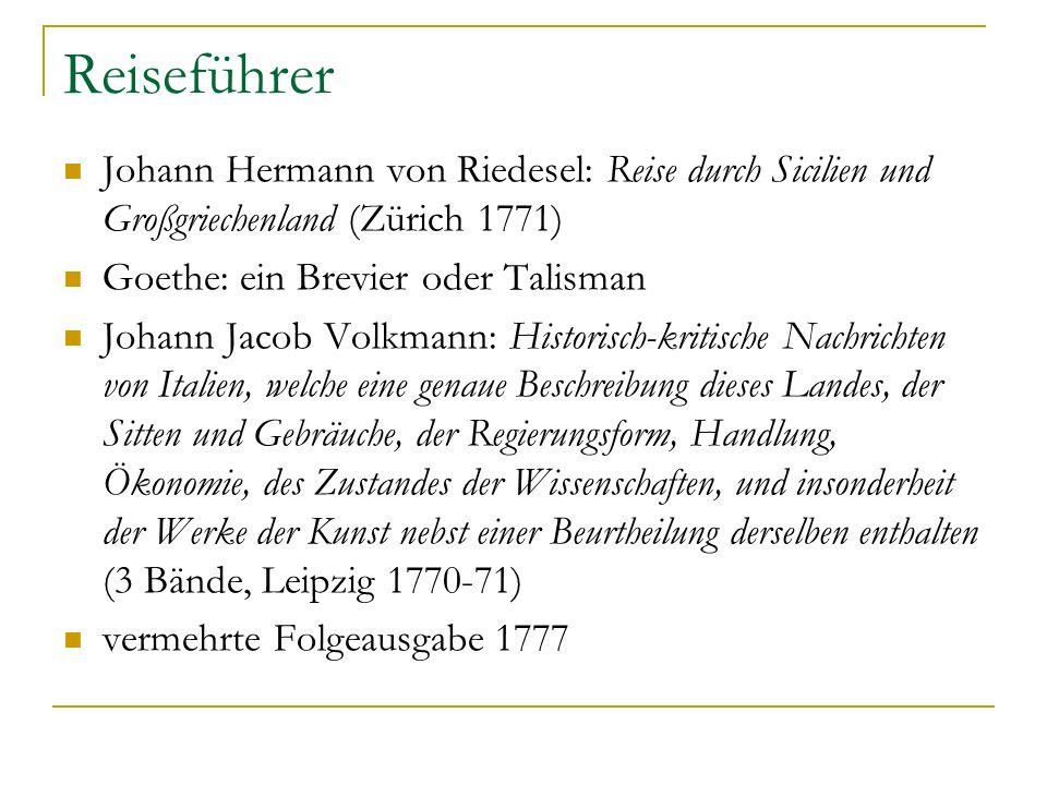 Reiseführer Johann Hermann von Riedesel: Reise durch Sicilien und Großgriechenland (Zürich 1771) Goethe: ein Brevier oder Talisman Johann Jacob Volkma