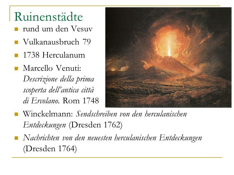 Ruinenstädte rund um den Vesuv Vulkanausbruch 79 1738 Herculanum Marcello Venuti: Descrizione della prima scoperta dellantica città di Ercolano. Rom 1