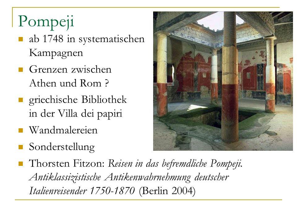 Pompeji ab 1748 in systematischen Kampagnen Grenzen zwischen Athen und Rom ? griechische Bibliothek in der Villa dei papiri Wandmalereien Sonderstellu