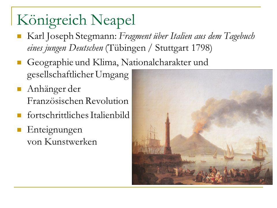 Königreich Neapel Karl Joseph Stegmann: Fragment über Italien aus dem Tagebuch eines jungen Deutschen (Tübingen / Stuttgart 1798) Geographie und Klima