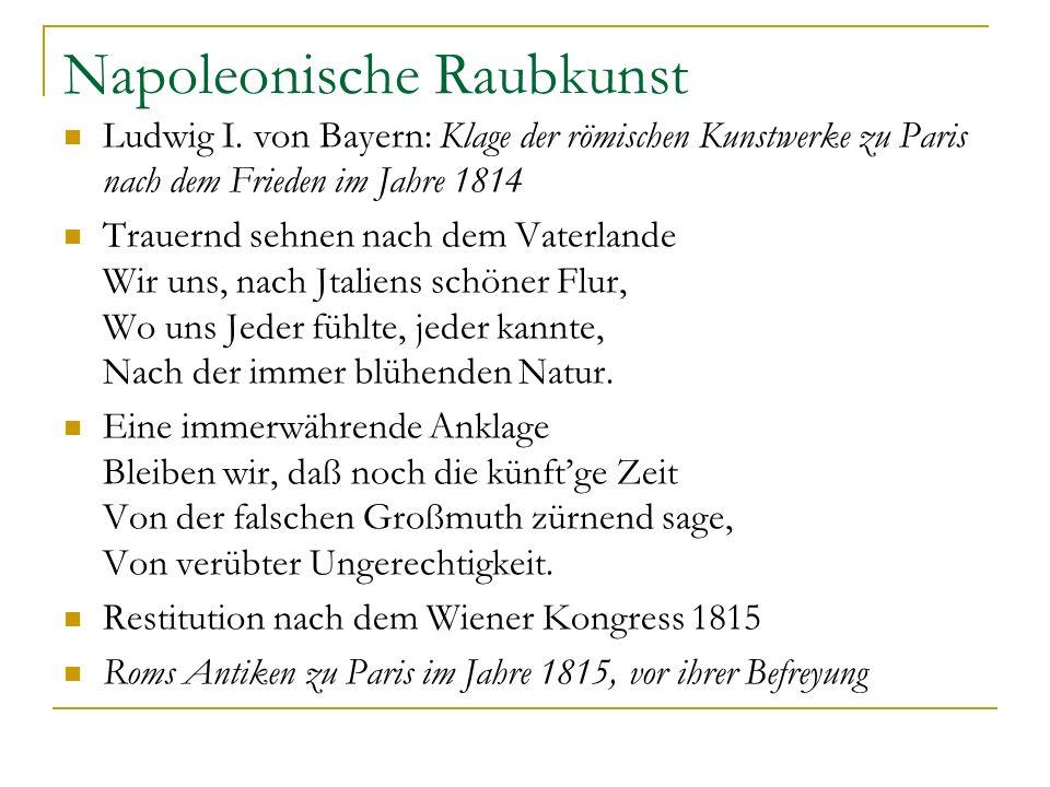 Napoleonische Raubkunst Ludwig I. von Bayern: Klage der römischen Kunstwerke zu Paris nach dem Frieden im Jahre 1814 Trauernd sehnen nach dem Vaterlan
