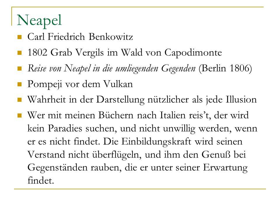 Neapel Carl Friedrich Benkowitz 1802 Grab Vergils im Wald von Capodimonte Reise von Neapel in die umliegenden Gegenden (Berlin 1806) Pompeji vor dem V