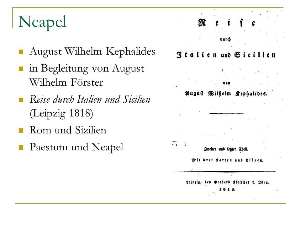 Neapel August Wilhelm Kephalides in Begleitung von August Wilhelm Förster Reise durch Italien und Sicilien (Leipzig 1818) Rom und Sizilien Paestum und
