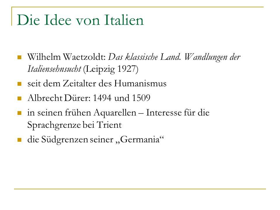 Die Idee von Italien Wilhelm Waetzoldt: Das klassische Land. Wandlungen der Italiensehnsucht (Leipzig 1927) seit dem Zeitalter des Humanismus Albrecht