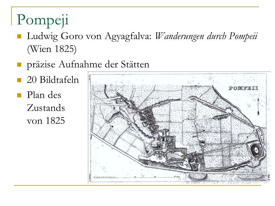 Pompeji Ludwig Goro von Agyagfalva: Wanderungen durch Pompeii (Wien 1825) präzise Aufnahme der Stätten 20 Bildtafeln Plan des Zustands von 1825