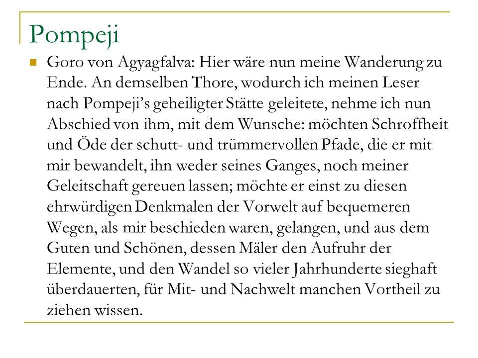 Pompeji Goro von Agyagfalva: Hier wäre nun meine Wanderung zu Ende. An demselben Thore, wodurch ich meinen Leser nach Pompejis geheiligter Stätte gele