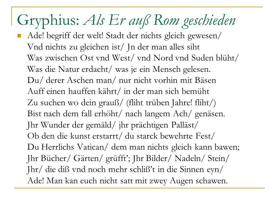 Gryphius: Als Er auß Rom geschieden Ade! begriff der welt! Stadt der nichts gleich gewesen/ Vnd nichts zu gleichen ist/ Jn der man alles siht Was zwis