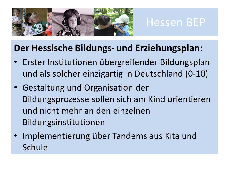 Hessen BEP Der Hessische Bildungs- und Erziehungsplan: Erster Institutionen übergreifender Bildungsplan und als solcher einzigartig in Deutschland (0-