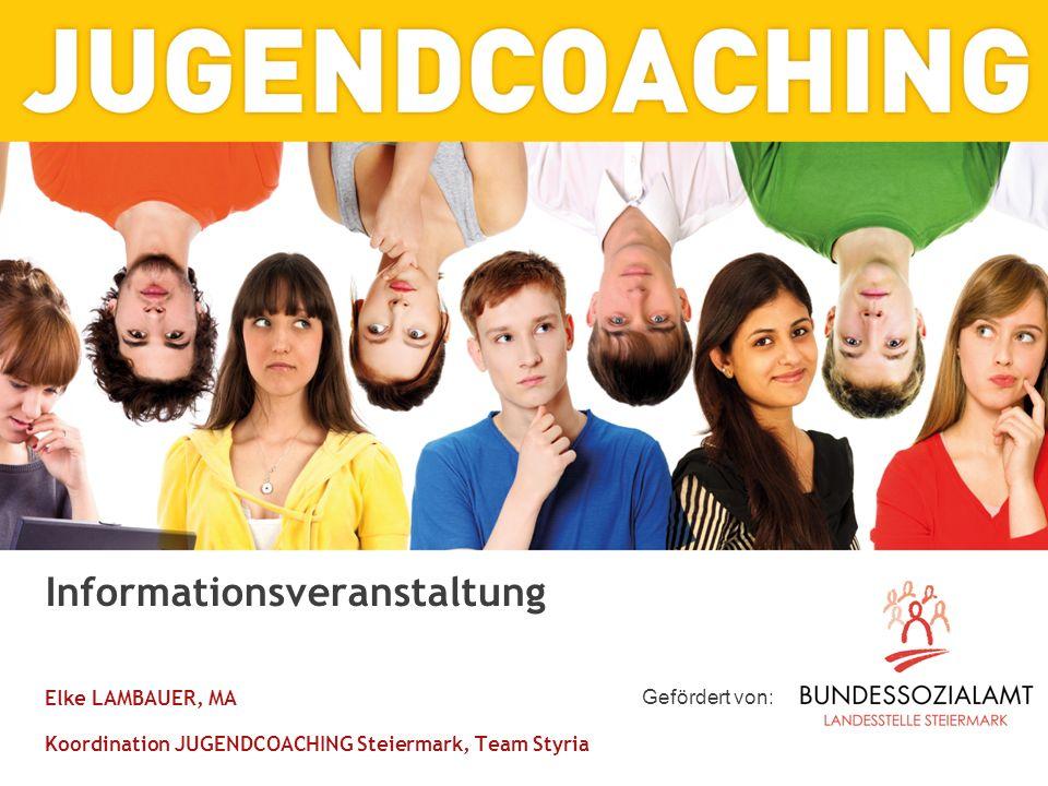 Informationsveranstaltung Elke LAMBAUER, MA Koordination JUGENDCOACHING Steiermark, Team Styria Gefördert von: