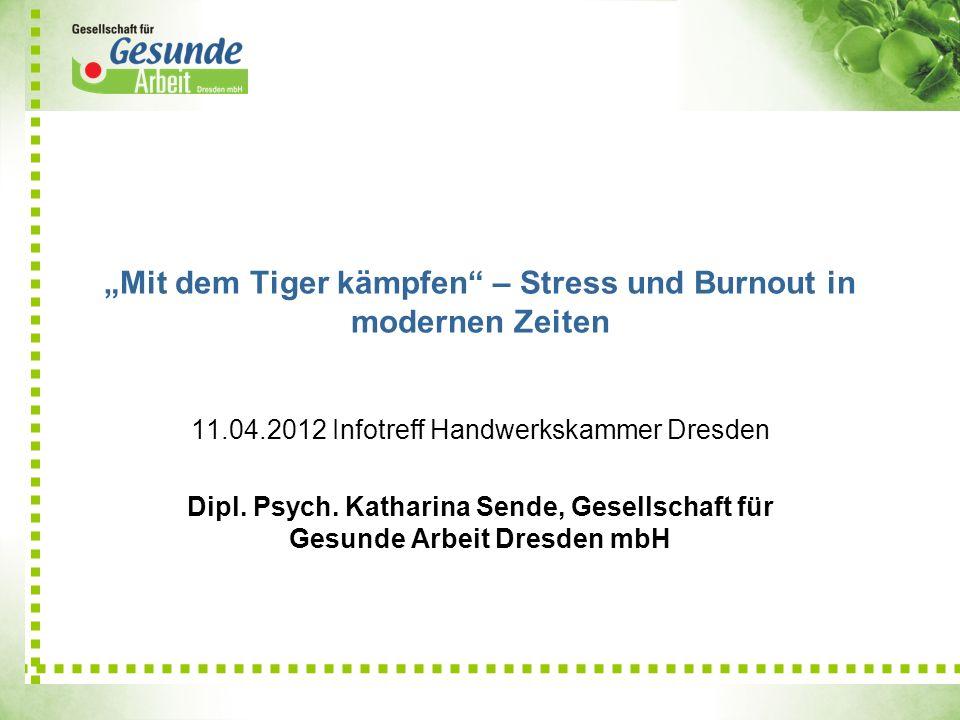 Mit dem Tiger kämpfen – Stress und Burnout in modernen Zeiten 11.04.2012 Infotreff Handwerkskammer Dresden Dipl. Psych. Katharina Sende, Gesellschaft