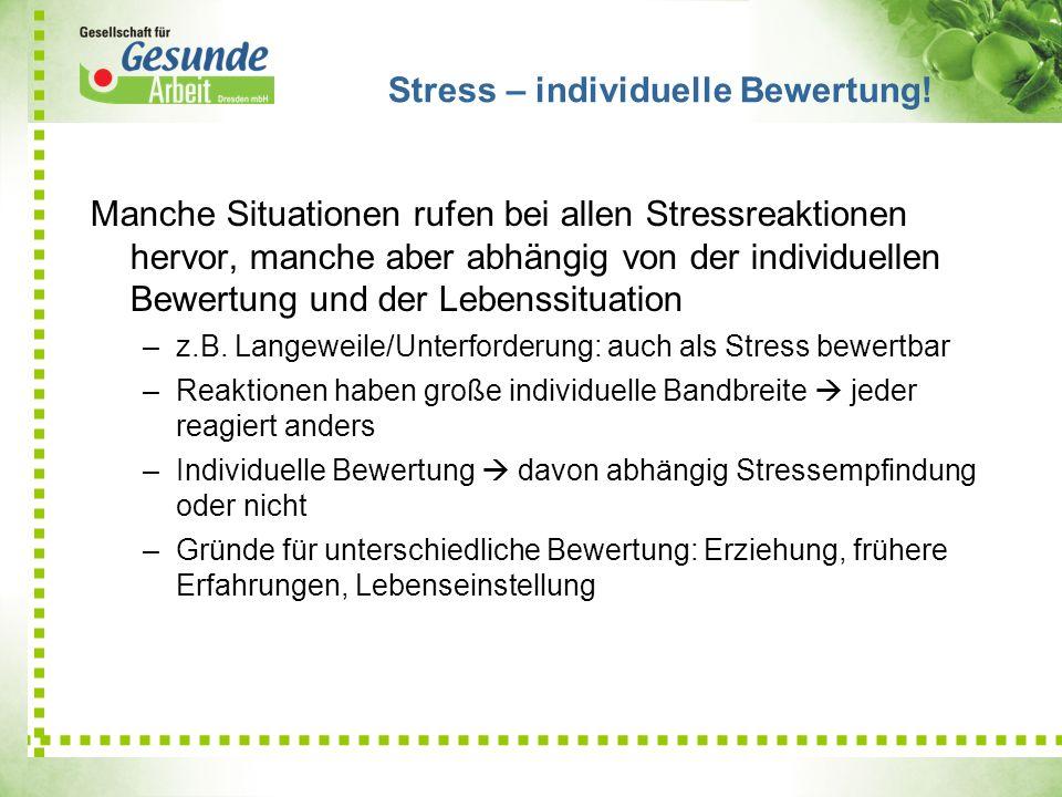 Manche Situationen rufen bei allen Stressreaktionen hervor, manche aber abhängig von der individuellen Bewertung und der Lebenssituation –z.B. Langewe