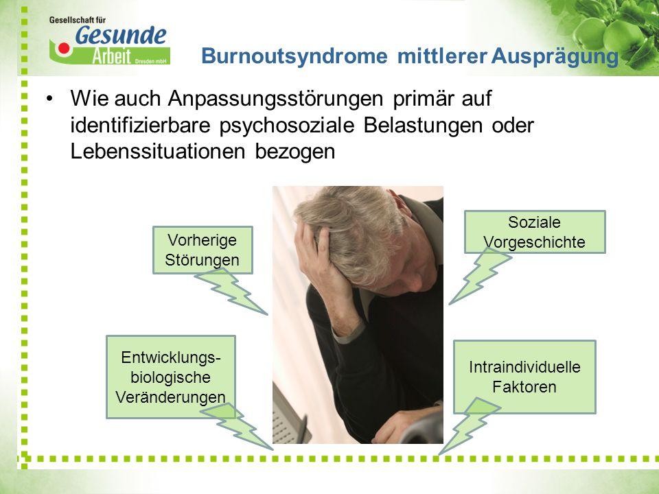 Wie auch Anpassungsstörungen primär auf identifizierbare psychosoziale Belastungen oder Lebenssituationen bezogen Burnoutsyndrome mittlerer Ausprägung
