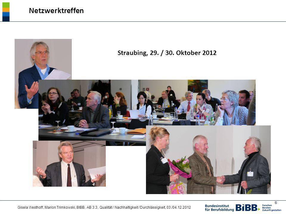 ® Gisela Westhoff, Marion Trimkowski, BIBB, AB 3.3, Qualität / Nachhaltigkeit / Durchlässigkeit, 03./04.12.2012 Straubing, 29. / 30. Oktober 2012 Netz