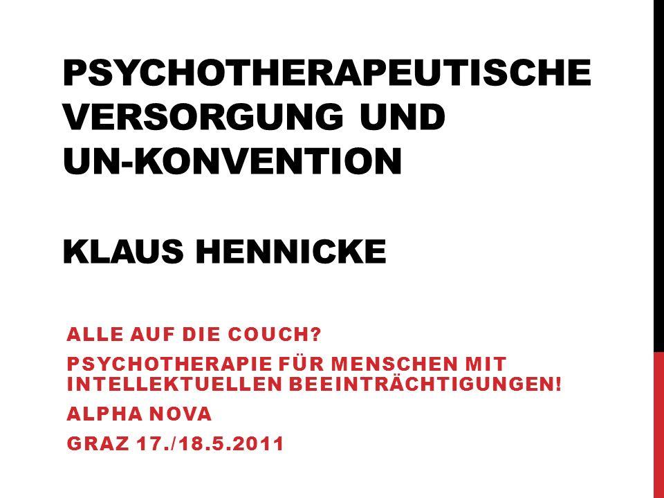 PSYCHOTHERAPEUTISCHE VERSORGUNG UND UN-KONVENTION KLAUS HENNICKE ALLE AUF DIE COUCH? PSYCHOTHERAPIE FÜR MENSCHEN MIT INTELLEKTUELLEN BEEINTRÄCHTIGUNGE