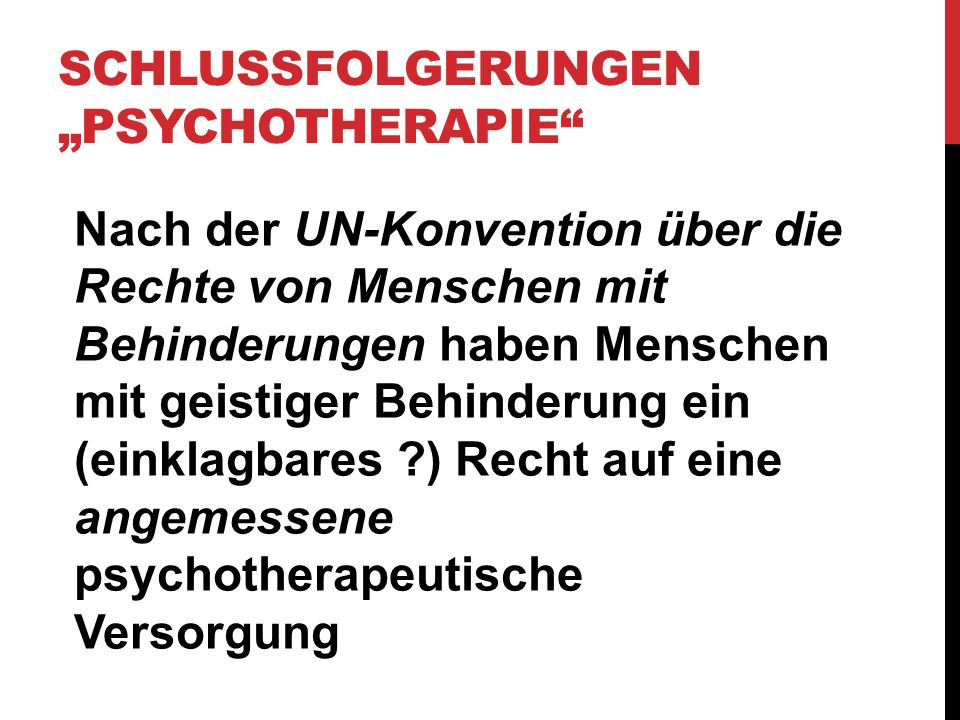SCHLUSSFOLGERUNGEN PSYCHOTHERAPIE Nach der UN-Konvention über die Rechte von Menschen mit Behinderungen haben Menschen mit geistiger Behinderung ein (