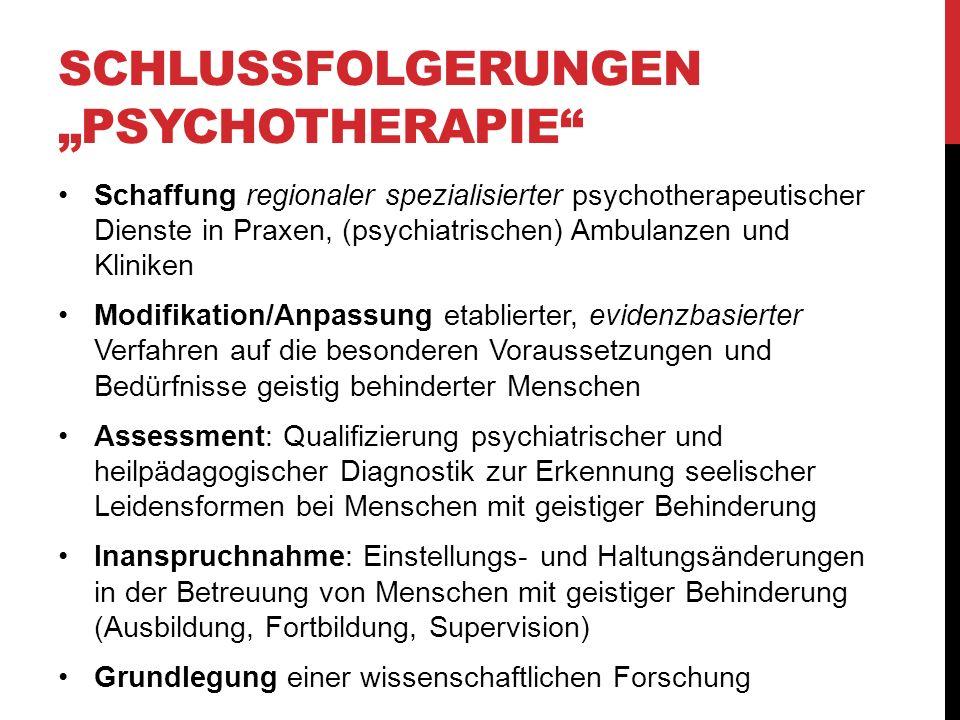 SCHLUSSFOLGERUNGEN PSYCHOTHERAPIE Nach der UN-Konvention über die Rechte von Menschen mit Behinderungen haben Menschen mit geistiger Behinderung ein (einklagbares ?) Recht auf eine angemessene psychotherapeutische Versorgung