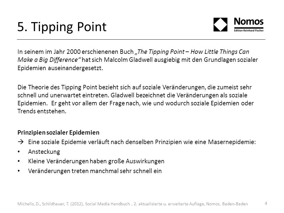 5. Tipping Point In seinem im Jahr 2000 erschienenen Buch The Tipping Point – How Little Things Can Make a Big Difference hat sich Malcolm Gladwell au